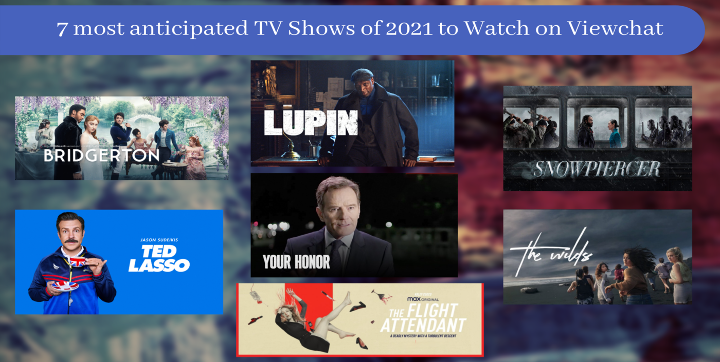 7 most anticipated TV Shows of 2021 to Watch on Viewchat